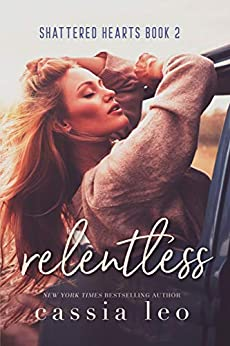 Relentless (Shattered Hearts Book 2) by [Leo, Cassia]