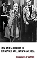 Law and Sexuality in Tennessee Williams's America (Law, Culture, and the Humanities)