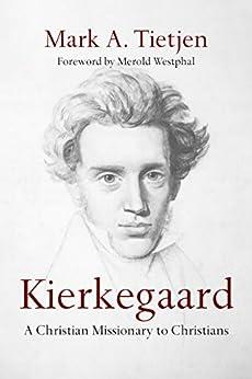 Kierkegaard: A Christian Missionary to Christians by [Tietjen, Mark A.]