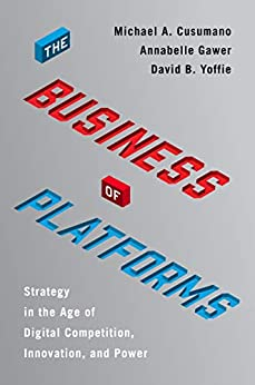 The Business of Platforms: Strategy in the Age of Digital Competition, Innovation, and Power by [Cusumano, Michael A., Gawer, Annabelle, Yoffie, David B.]