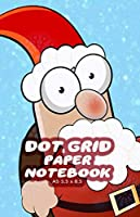 Dot Grid Paper Notebook A5 5.5x8.5: Cute Dotted Paper Journal For Design, Drawing, Creating Own Bullet Style Journals, Games and More | Santa Claus Print