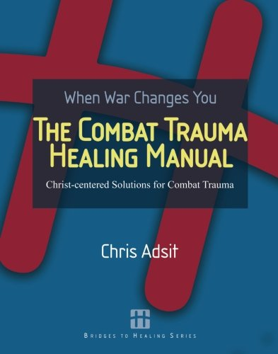 Download The Combat Trauma Healing Manual: Christ-centered Solutions for Combat Trauma 1419678205