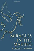 MIRACLES IN THE MAKING: My book of miracles (Journals)