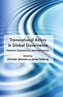 Transnational Actors in Global Governance: Patterns, Explanations and Implications (Democracy Beyond the Nation State? Transnational Actors and Global Governance)