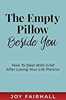 The Empty Pillow Beside You: How To Deal With Grief After Losing Your Life Partner