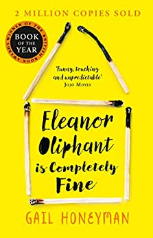 Eleanor Oliphant is Completely Fine: Debut Sunday Times Bestseller and Costa First Novel Book Award winner by [Honeyman, Gail]
