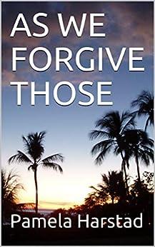 AS WE FORGIVE THOSE by [Harstad, Pamela]