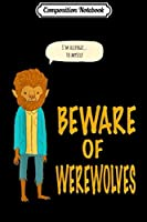 Composition Notebook: Beware Of Werewolves Easy Halloween Costume  Journal/Notebook Blank Lined Ruled 6x9 100 Pages