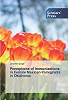 Perceptions of Immunizations in Female Mexican Immigrants in Oklahoma