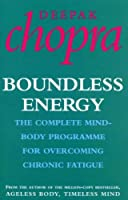 Boundless Energy: The Complete Mind-Body Programme for Beating Persistent Tiredness by Deepak Chopra(2001-02-01)