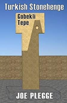 Turkish Stonehenge: Gobekli Tepe by [Plegge, Joe]