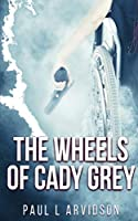 The Wheels of Cady Grey (Cady Grey Mysteries)