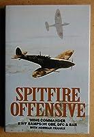 SPITFIRE OFFENSIVE: A FIGHTER PILOT'S WAR MEMOIR.