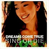 Sing Or Die by Dreams Come True (1998-07-28) 【並行輸入品】