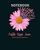 Notebook: faith hope love breast cancer awareness - 50 sheets, 100 pages - 8 x 10 inches