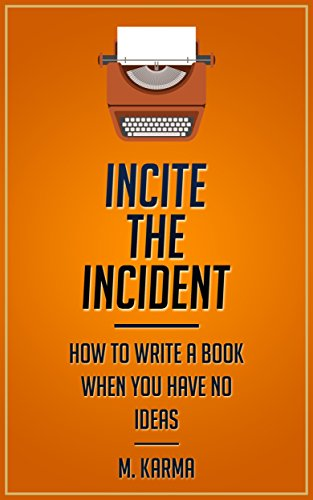 Incite the Incident: How to Write a Book When You Have No Ideas (English Edition)の詳細を見る