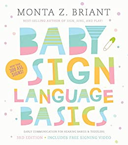 Baby Sign Language Basics: Early Communication for Hearing Babies and Toddlers, 3rd Edition by [Briant, Monta Z.]