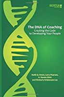 The DNA of Coaching: Cracking the Code to Developing Your People