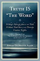 Truth Is: 'The Word' (Truth Eternal and the Adversity of Diversity Law)