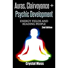 Auras: Clairvoyance: and Psychic Development: Energy Fields & Reading People (Mind Reading, Fortune Telling, Spirit Guides, Energy Work, Mediumship, Tarot, Empathy)