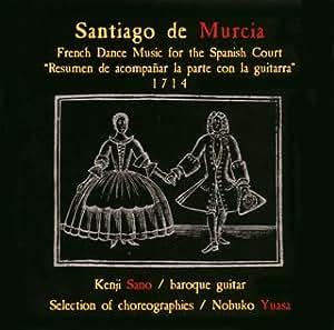 サンティアゴ・デ・ムルシア~バロックギターによるスペイン宮廷のためのフランス舞踏曲集