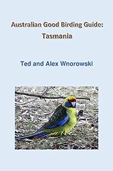 Australian Good Birding Guide: Tasmania by [Wnorowski, Ted, Wnorowski, Alex]