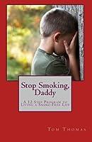 Stop Smoking, Daddy: A 12 Step Program to Living a Smoke-free Life