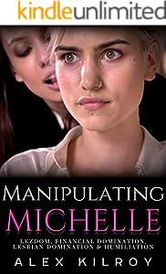 Manipulating Michelle: Lezdom, Humiliation & Lesbian Domination. (English Edition)