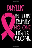 PHYLLIS In This Family No One Fights Alone: Personalized Name Notebook/Journal Gift For Women Fighting Breast Cancer. Cancer Survivor / Fighter Gift for the Warrior in your life | Writing Poetry, Diary, Gratitude, Daily or Dream Journal.