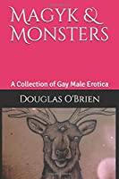 Magyk and Monsters: A Collection of Gay Male Erotica