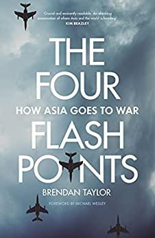 The Four Flashpoints: How Asia Goes to War by [Taylor, Brendan]