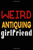 Weird Antiquing Girlfriend: College Ruled Journal or Notebook (6x9 inches) with 120 pages