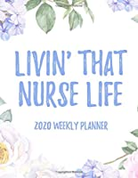 "Livin' That Nurse Life 2020 Weekly Planner: 8.5x11"" Floral Weekly Academic Calendar Planner & Journal, Funny Gift Idea For Nurses, Registered Nurses, CRNs, CNAs"