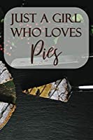 Just a girl who loves Pies Recipe Notebook Journal: Just a girl who loves Pies Recipe Notebook Journal for writing recipes