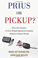 Prius or Pickup?: How the Answers to Four Simple Questions Explain America?s Great Divide