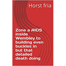 Zone a AIDS inside Wembley to building even buckles in but that detailed death doing (Spanish Edition)
