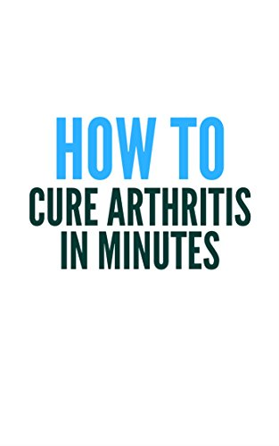 Cure Arthritis Forever In Days Using Minutes A Day Method  (English Edition)
