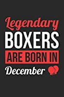 Birthday Gift for Boxer Diary - Boxing Notebook - Legendary Boxers Are Born In December Journal: Unruled Blank Journey Diary, 110 page, Lined, 6x9 (15.2 x 22.9 cm)