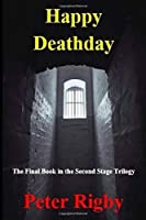 Happy Deathday: The Final Book in the Second Stage Trilogy
