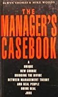 The Manager's Casebook: Getting Things Done & Putting IT Across