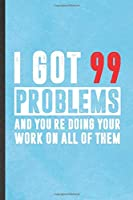 I Got 99 Problems and You're Doing Your Work on All of Them: Math Teacher Blank Lined Notebook Write Record. Practical Dad Mom Anniversary Gift, Fashionable Funny Creative Writing Logbook, Vintage Retro 6X9 110 Page