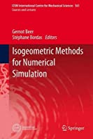 Isogeometric Methods for Numerical Simulation (CISM International Centre for Mechanical Sciences)
