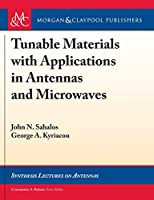 Tunable Materials With Applications in Antennas and Microwaves (Synthesis Lectures on Antennas)