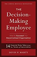 The Decision-Making Employee: How to Succeed in a Decentralized Organization
