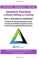 Isometric Exercises for Nordic Walking and Trekking: Part 1. Exercises for Individuals - Strength, Muscle and Stamina Building Exercises to Improve the Walking Experience and to Perform During Walking Breaks Anywhere