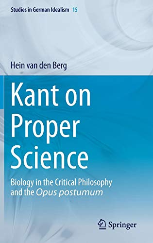 Download Kant on Proper Science: Biology in the Critical Philosophy and the Opus postumum (Studies in German Idealism) 9400771398
