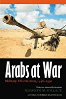Arabs At War: Military Effectiveness, 1948-1991 (Studies in War, Society, and the Military series)