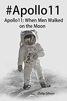 #Apollo11: When Men Walked on the Moon: The incredible mission of Apollo 11 (The APOLLO Missions to the Moon Book 2) by [Gibson, Philip]