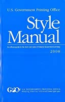 United States Government Printing Office Style Manual 2008 (U.S. Government Printing Office Style Manual: An Official Guide)