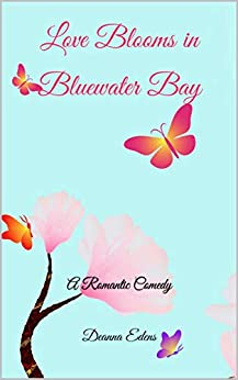 Love Blooms in Bluewater Bay: A Romantic Comedy (The Bluewater Bay Series Book 4) by [Edens, Deanna]